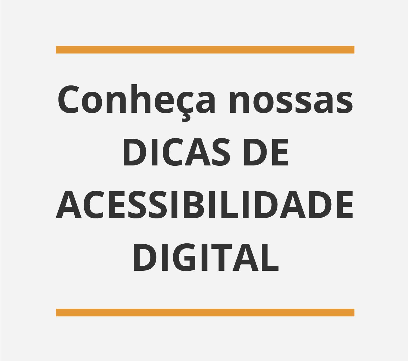 Conheça nossas dicas de acessibilidade digital
